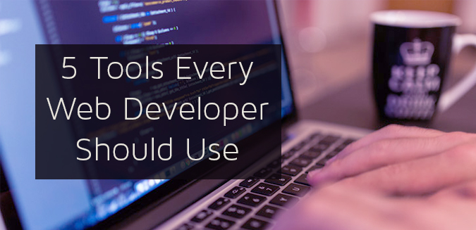 5 Tools Every Web Developer Should Use